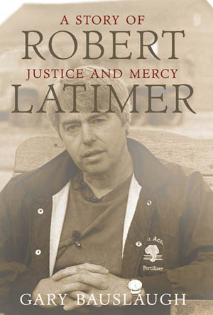 Robert Latimer: A Story of Justice and Mercy, by Gary Bauslaugh, Lorimer, 184 pages, $29.95